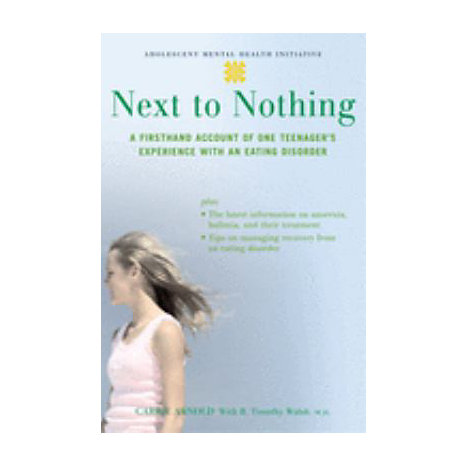 ISBN: 9780195309669, Title: Next to Nothing: A Firsthand Account of One Teenager's Experience with an Eating Disorder