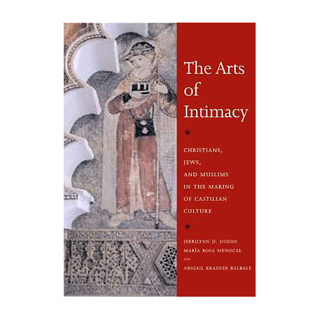 ISBN: 9780300106091, Title: The Arts of Intimacy: Christians, Jews, and Muslims in the Making of Castilian Culture