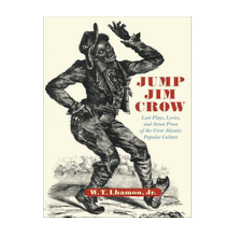 ISBN: 9780674010628, Title: Jump Jim Crow: Lost Plays, Lyrics, and Street Prose of the First Atlantic Popular Culture