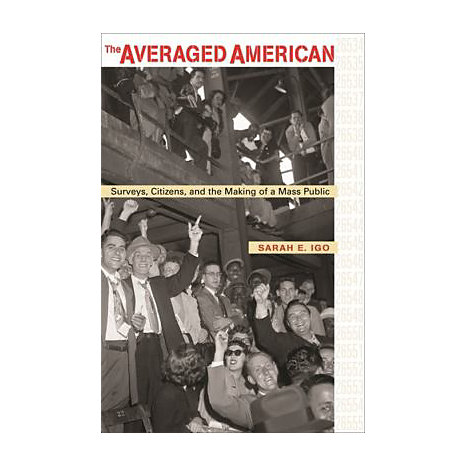 ISBN: 9780674027428, Title: The Averaged American: Surveys, Citizens, and the Making of a Mass Public