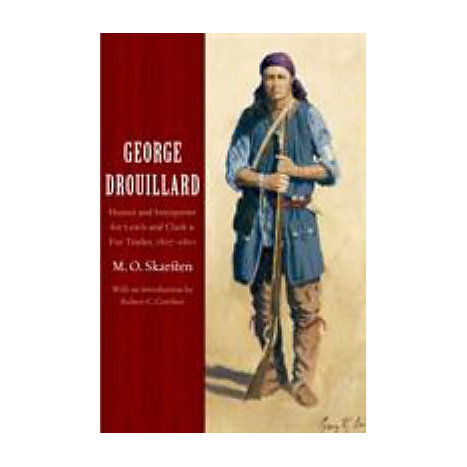 ISBN: 9780803293090, Title: George Drouillard: Hunter and Interpreter for Lewis and Clark and Fur Trader, 1807-1810
