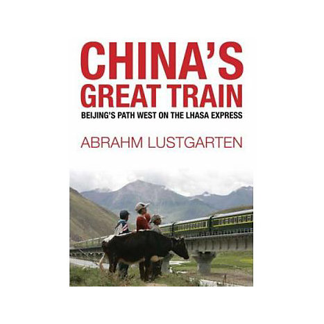 ISBN: 9780805083248, Title: China's Great Train: Beijing's Drive West and the Campaign to Remake Tibet