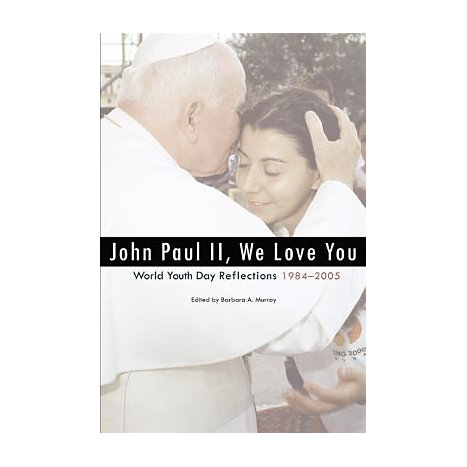 ISBN: 9780884898207, Title: John Paul II, We Love You: World Youth Day Reflections, 1984-2005