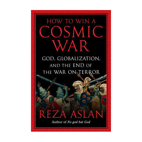 ISBN: 9781400066728, Title: How to Win a Cosmic War: God, Globalization, and the End of the War on Terror