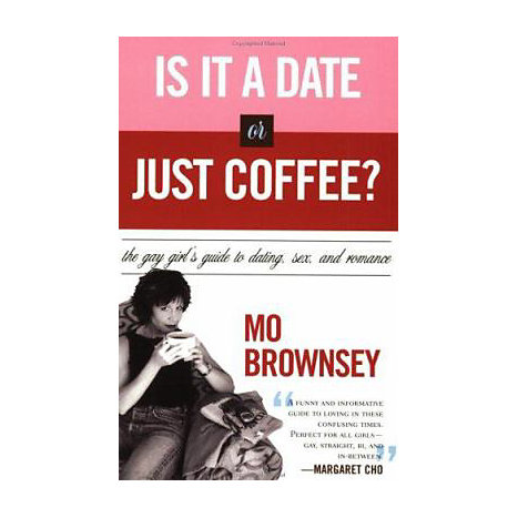 ISBN: 9781555837273, Title: Is It a Date or Just Coffee?: The Gay Girl's Guide to Dating, Sex, and Romance
