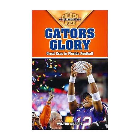 ISBN: 9781581826210, Title: Gators Glory: Great Eras in Florida Football