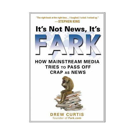 ISBN: 9781592403660, Title: It's Not News, It's Fark: How Mass Media Tries to Pass Off Crap as News