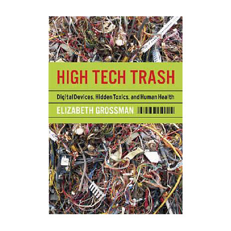ISBN: 9781597261906, Title: High Tech Trash: Digital Devices, Hidden Toxics, and Human Health